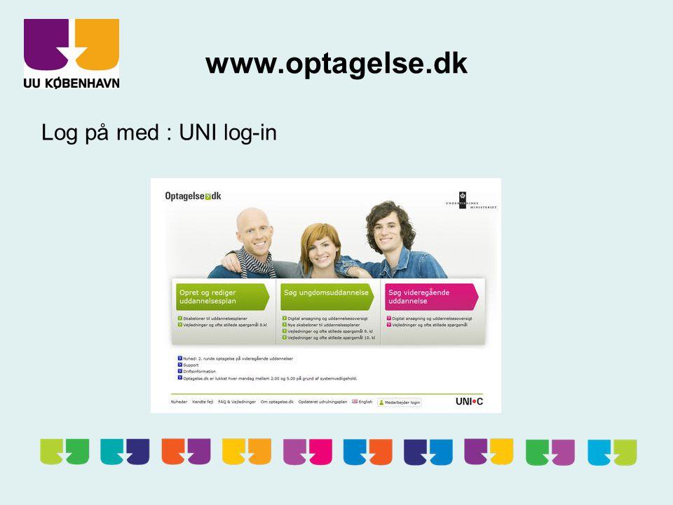 www.optagelse.dk Log på med : UNI log-in