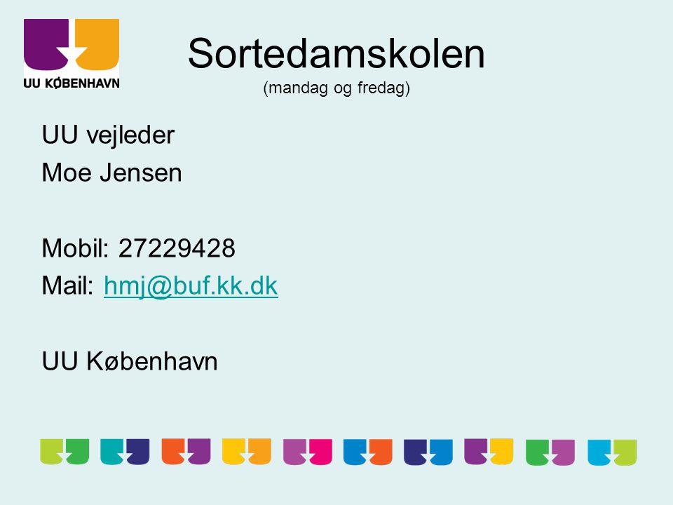 Sortedamskolen (mandag og fredag) UU vejleder Moe Jensen Mobil: 27229428 Mail: hmj@buf.kk.dkhmj@buf.kk.dk UU København
