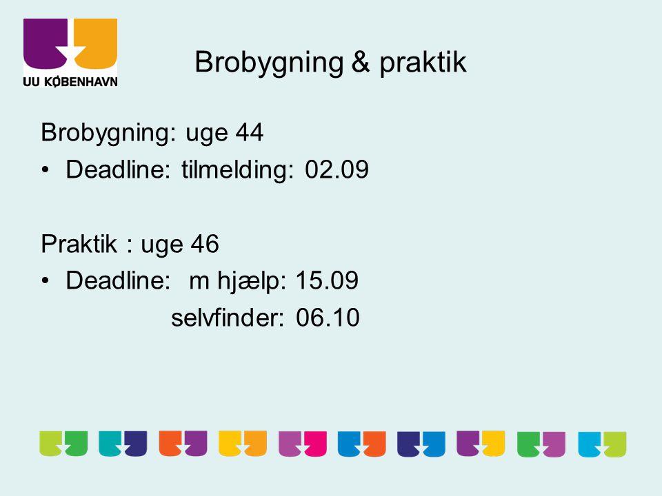Brobygning & praktik Brobygning: uge 44 Deadline: tilmelding: 02.09 Praktik : uge 46 Deadline: m hjælp: 15.09 selvfinder: 06.10