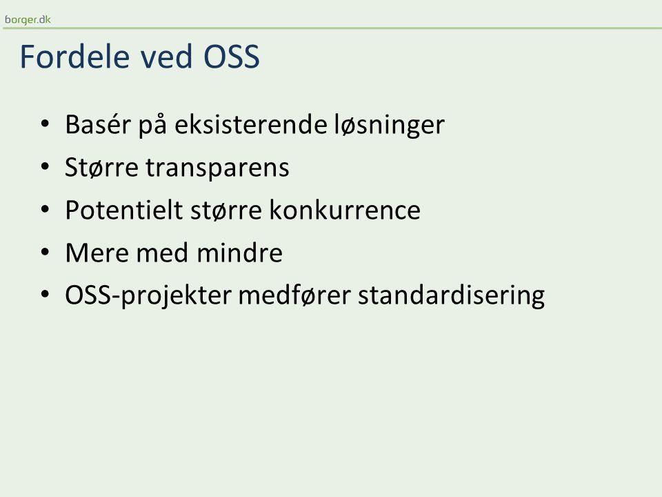 Fordele ved OSS Basér på eksisterende løsninger Større transparens Potentielt større konkurrence Mere med mindre OSS-projekter medfører standardisering
