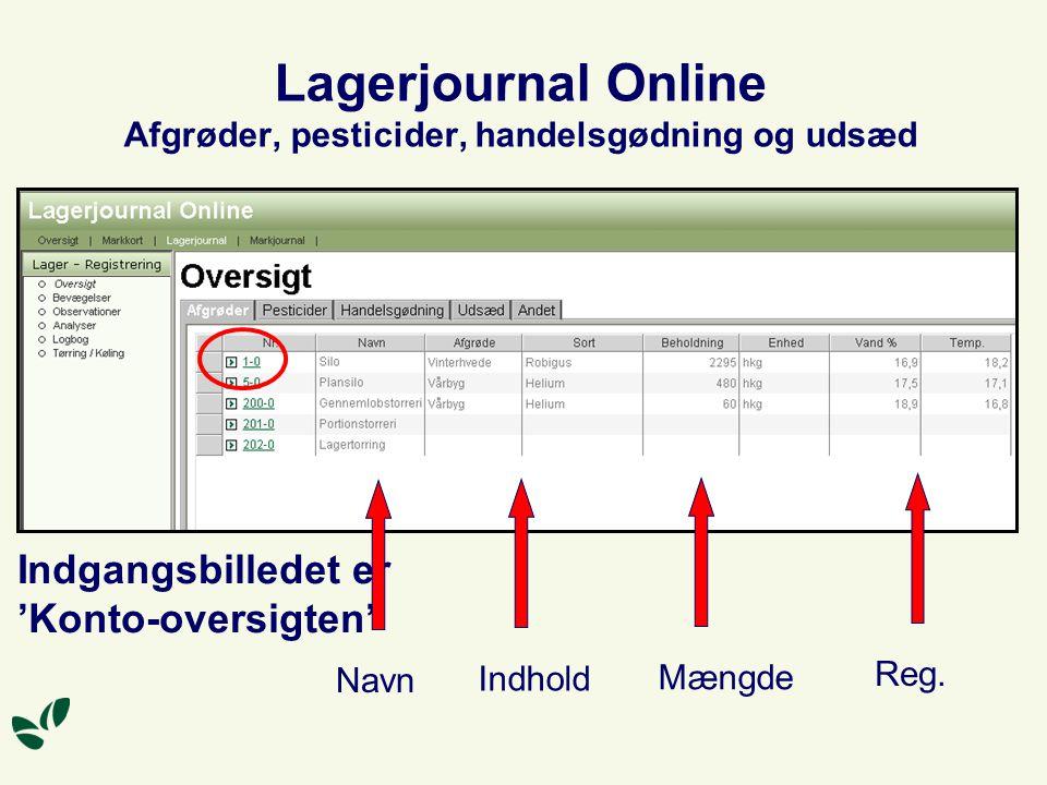 Lagerjournal Online Afgrøder, pesticider, handelsgødning og udsæd Indgangsbilledet er 'Konto-oversigten' Navn Indhold Mængde Reg.