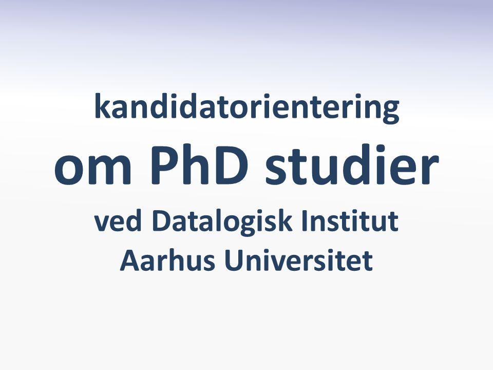 kandidatorientering om PhD studier ved Datalogisk Institut Aarhus Universitet