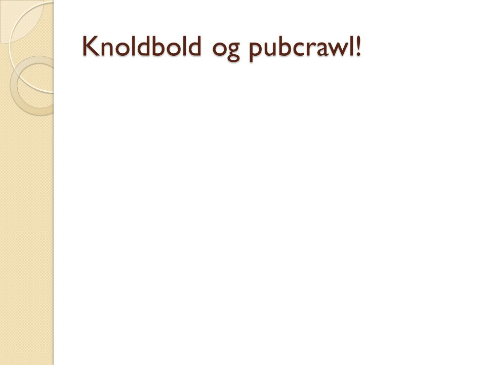 Knoldbold og pubcrawl!