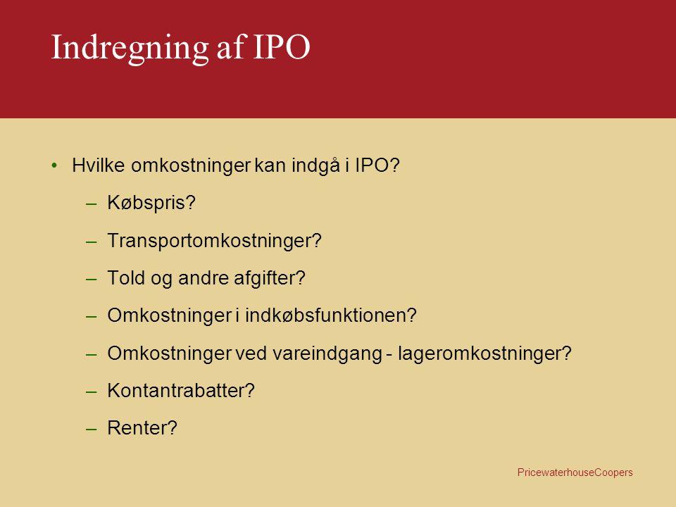 PricewaterhouseCoopers Indregning af IPO Gammel årsregnskabslov: –mulighed for at indregne en rimelig del af de omkostninger, der kun indirekte kan henføres til det enkelte produkt forudsat disse vedrører fremstillingsperioden, jf.
