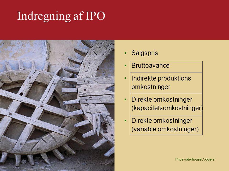 PricewaterhouseCoopers Indregning af IPO Forhold, der motiverer indregning af IPO: –Mere forarbejdning –Råvaredelen bliver mindre –Flere maskiner –Mere service