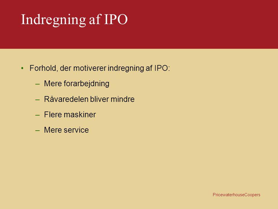 PricewaterhouseCoopers Indregning af IPO Krav til IPO: –Omkostninger foranlediget af produktionen –Afholdt i fremstillingsperioden Indregning af IPO: –Driftsomkostninger –Arbejdskraft –Renter