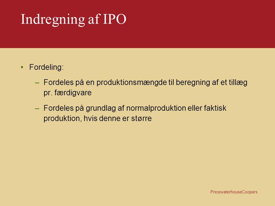 PricewaterhouseCoopers Indregning af IPO Metodik: –Afgrænsning af de samlede kapacitetsomkostninger –Opdeling i salgs-, distributions- og produktionsomkostninger –Produktionsomkostninger isoleres og analyseres