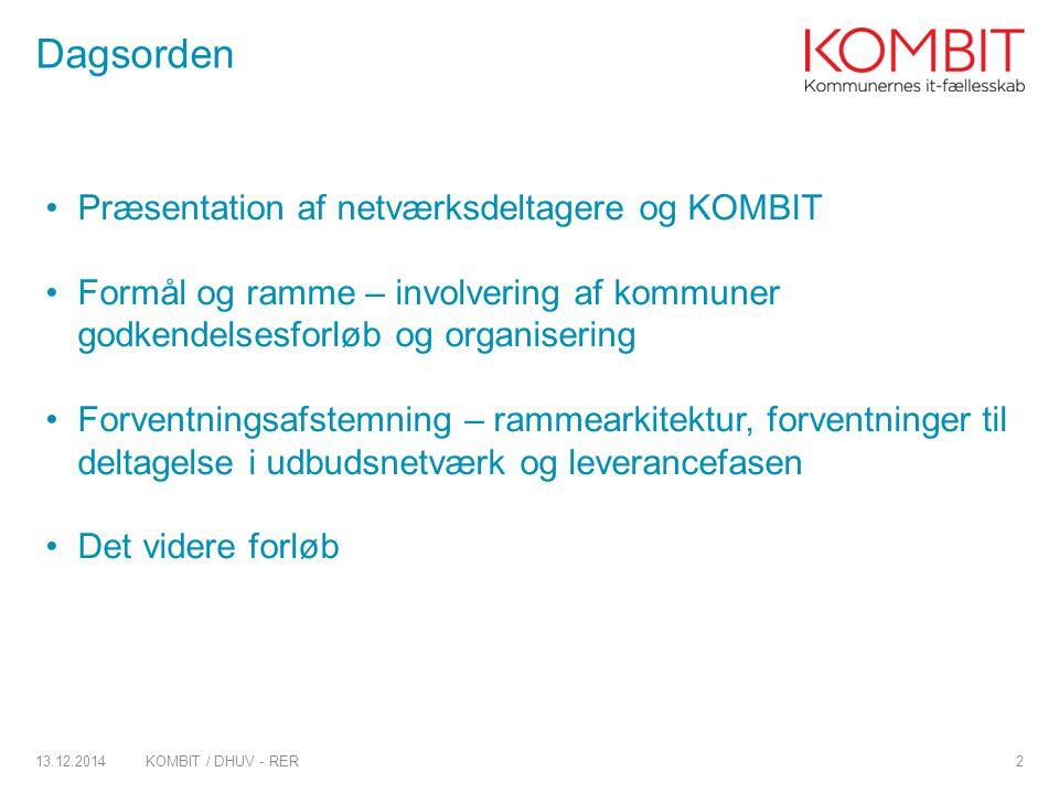 Insert > Header & Footer Title, MAX three lines Dagsorden Præsentation af netværksdeltagere og KOMBIT Formål og ramme – involvering af kommuner godkendelsesforløb og organisering Forventningsafstemning – rammearkitektur, forventninger til deltagelse i udbudsnetværk og leverancefasen Det videre forløb 13.12.2014KOMBIT / DHUV - RER2