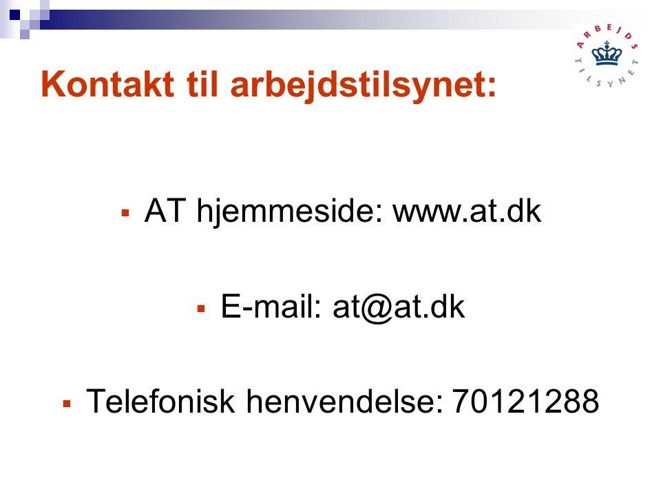 Kontakt til arbejdstilsynet:  AT hjemmeside: www.at.dk  E-mail: at@at.dk  Telefonisk henvendelse: 70121288