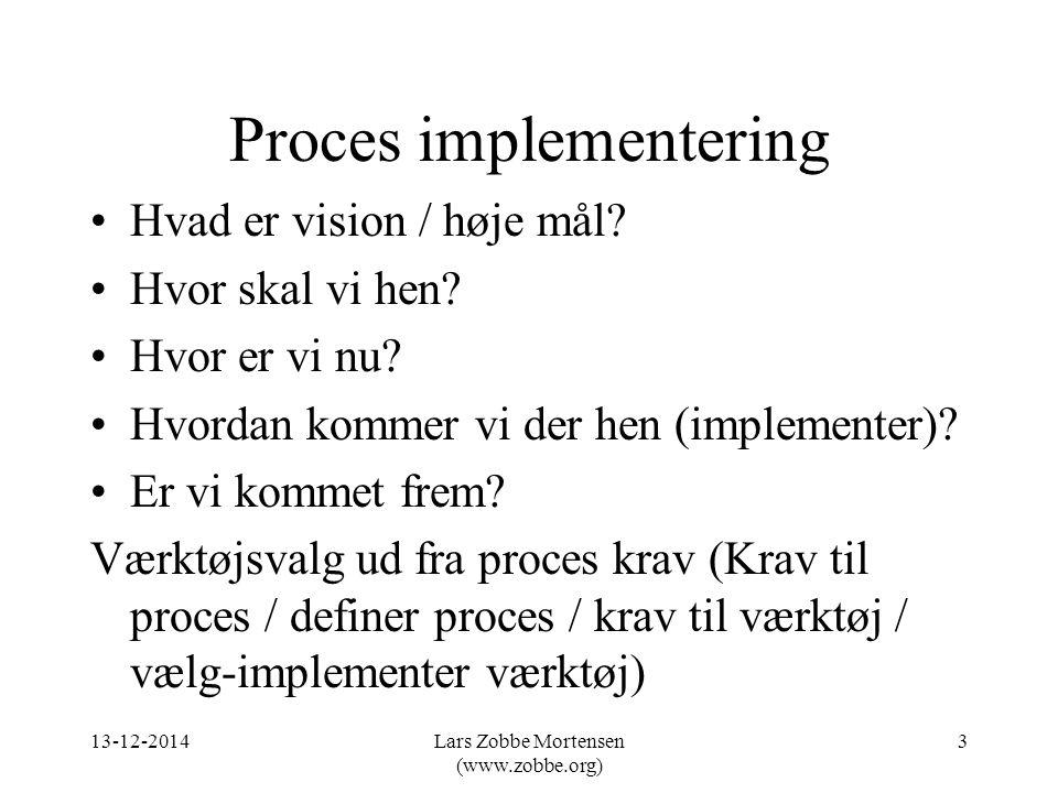 Proces implementering Hvad er vision / høje mål. Hvor skal vi hen.