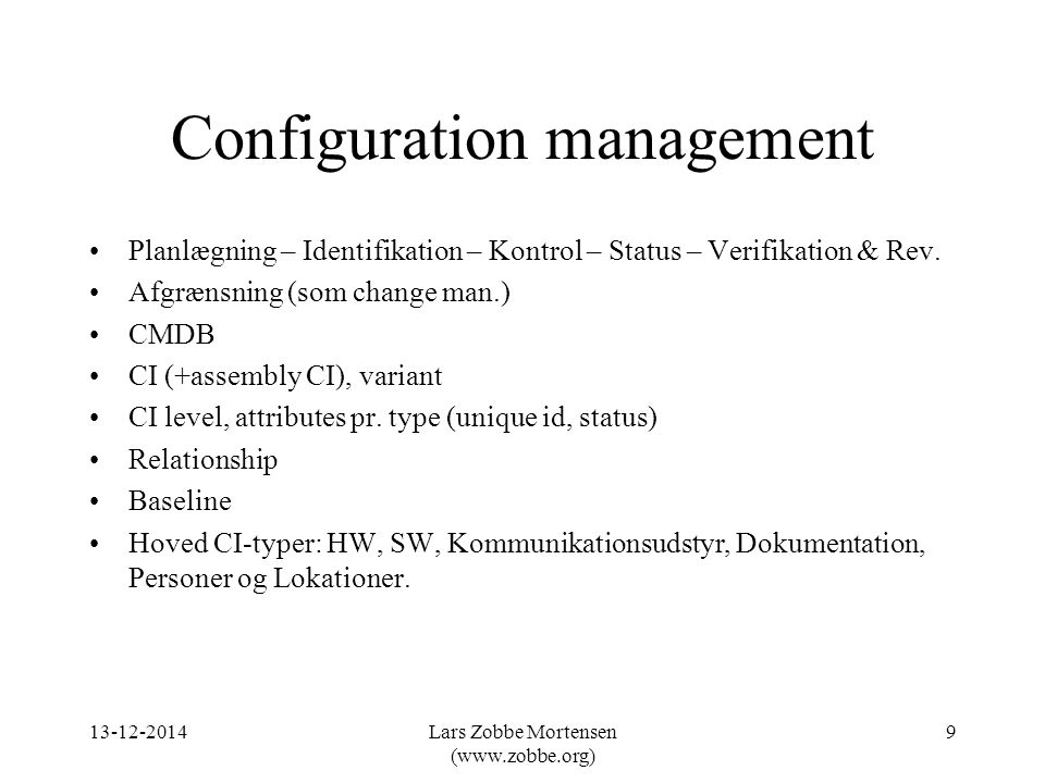 Configuration management Planlægning – Identifikation – Kontrol – Status – Verifikation & Rev.
