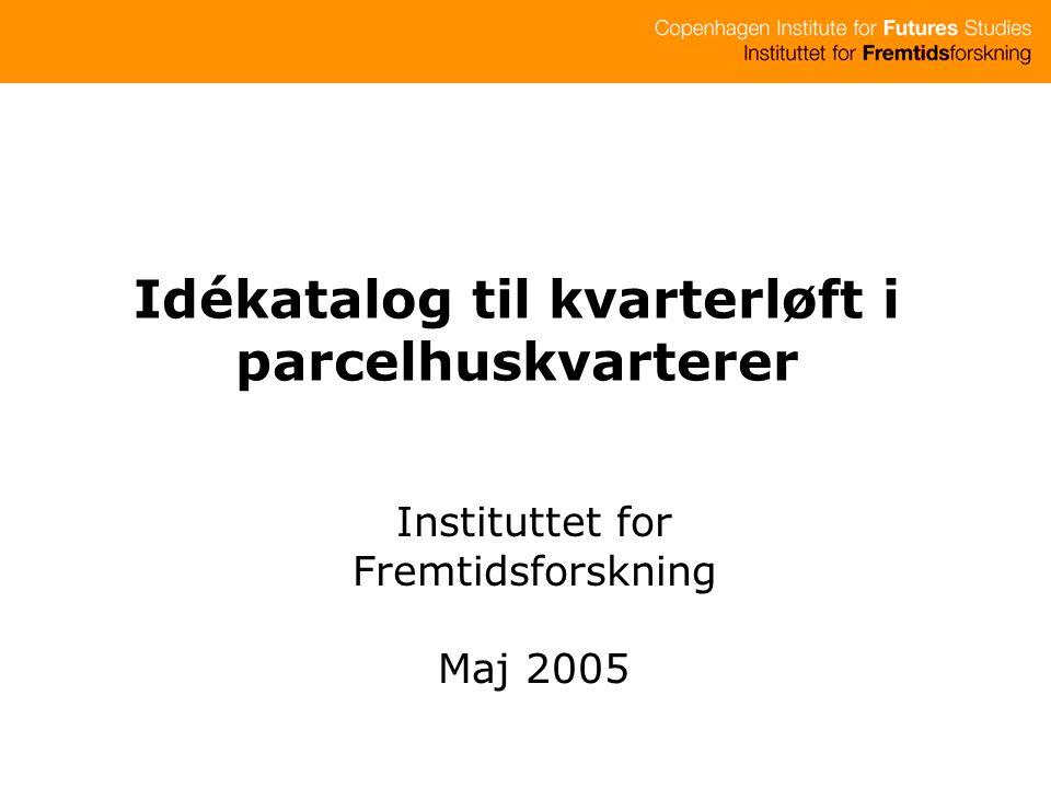 Idékatalog til kvarterløft i parcelhuskvarterer Instituttet for Fremtidsforskning Maj 2005