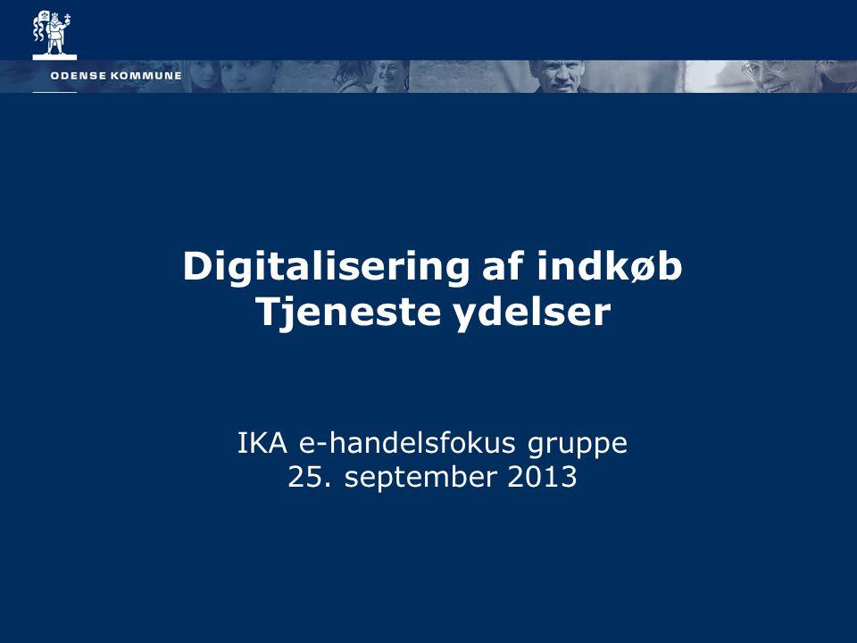 Digitalisering af indkøb Tjeneste ydelser IKA e-handelsfokus gruppe 25. september 2013