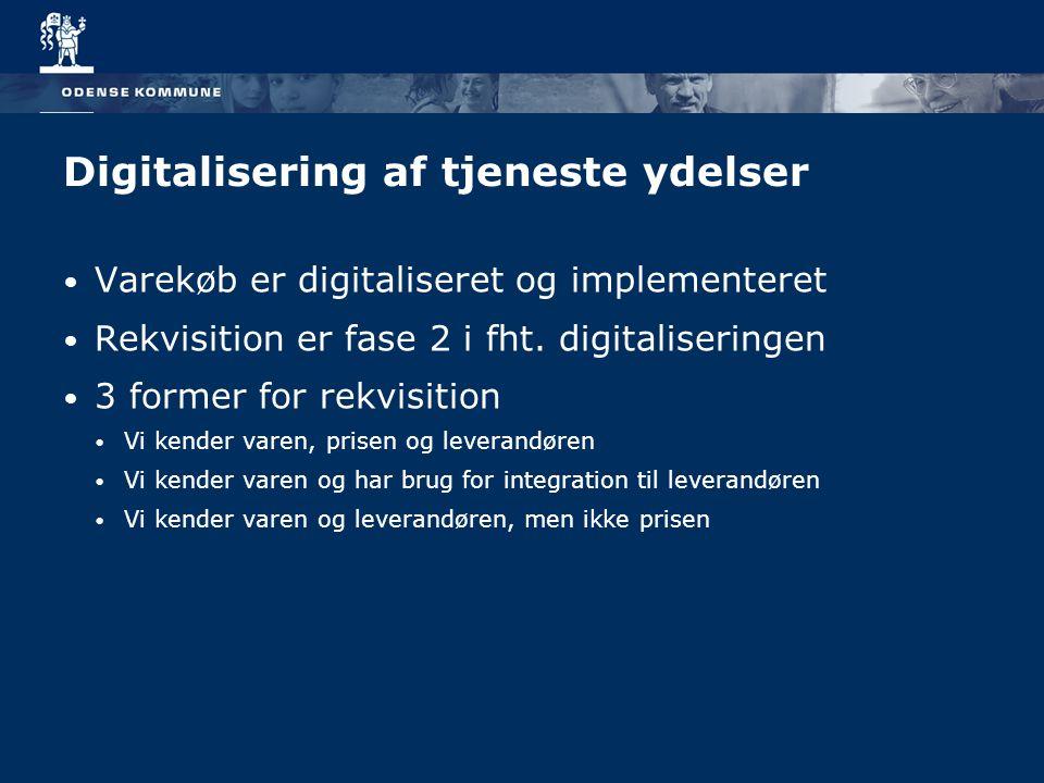 Digitalisering af tjeneste ydelser Varekøb er digitaliseret og implementeret Rekvisition er fase 2 i fht.