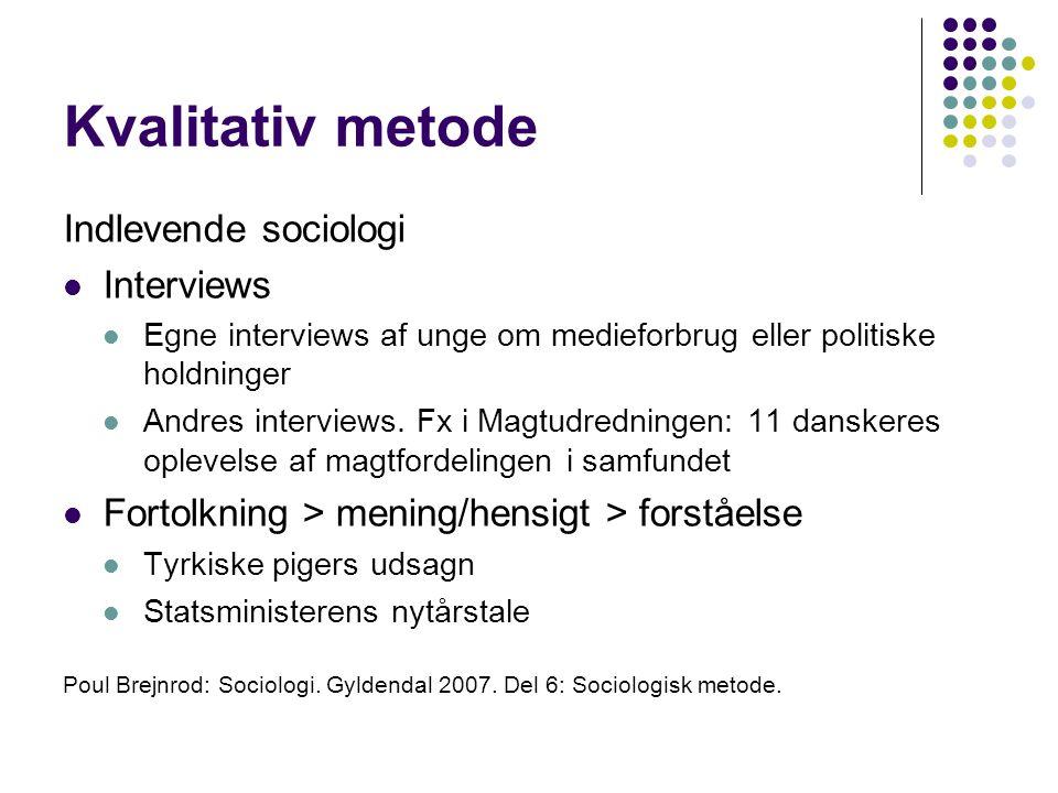 Kvalitativ metode Indlevende sociologi Interviews Egne interviews af unge om medieforbrug eller politiske holdninger Andres interviews.