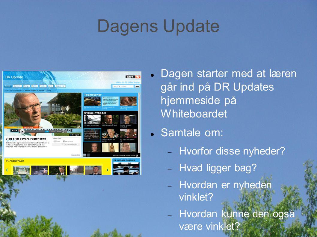 Dagens Update Dagen starter med at læren går ind på DR Updates hjemmeside på Whiteboardet Samtale om:  Hvorfor disse nyheder.