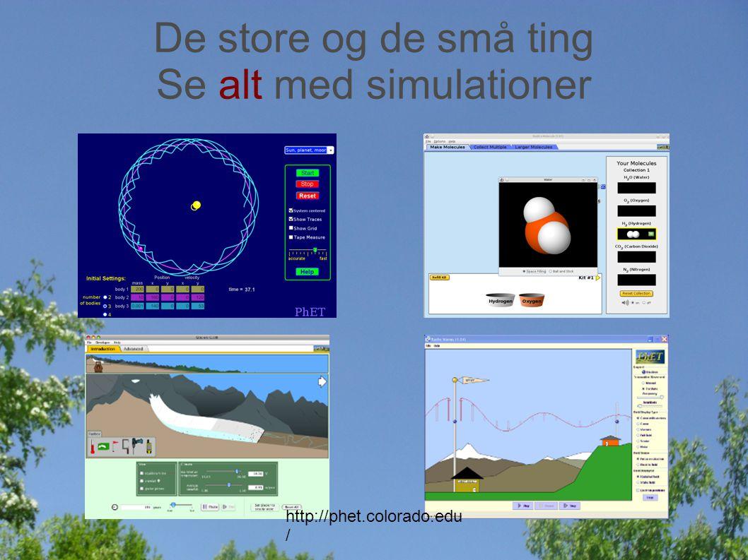 De store og de små ting Se alt med simulationer http://phet.colorado.edu /