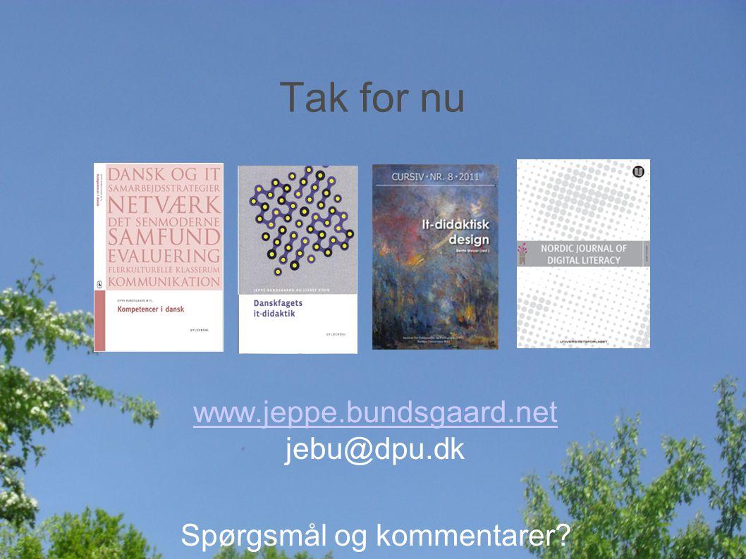Tak for nu www.jeppe.bundsgaard.net www.jeppe.bundsgaard.net jebu@dpu.dk Spørgsmål og kommentarer