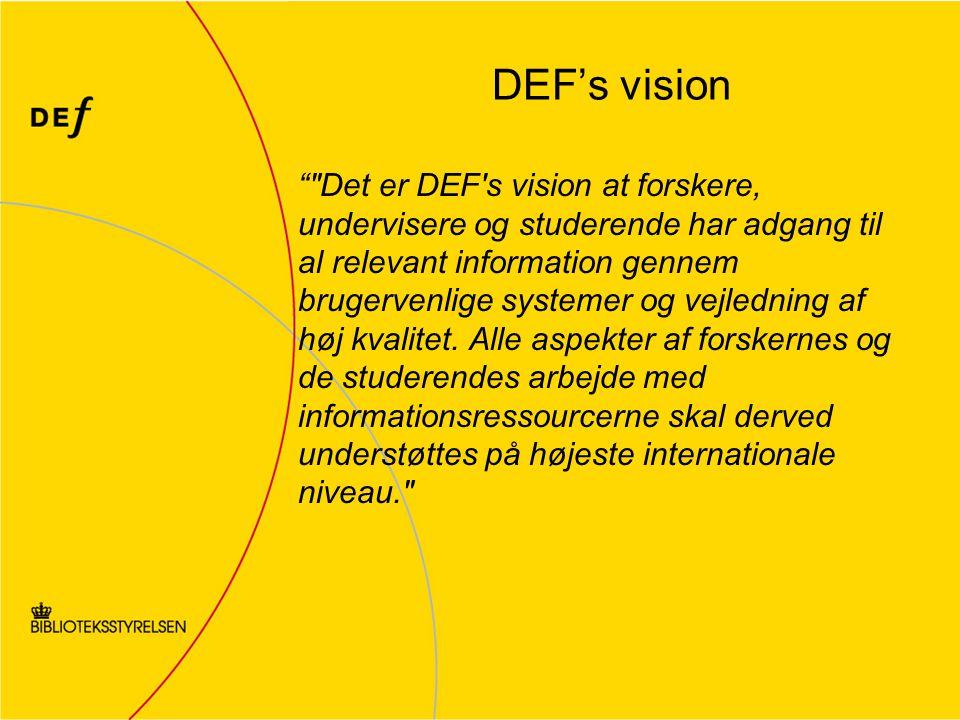 DEF's vision Det er DEF s vision at forskere, undervisere og studerende har adgang til al relevant information gennem brugervenlige systemer og vejledning af høj kvalitet.