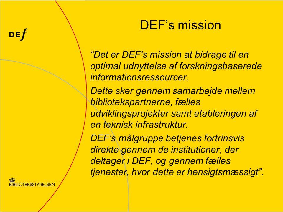 DEF's mission Det er DEF s mission at bidrage til en optimal udnyttelse af forskningsbaserede informationsressourcer.