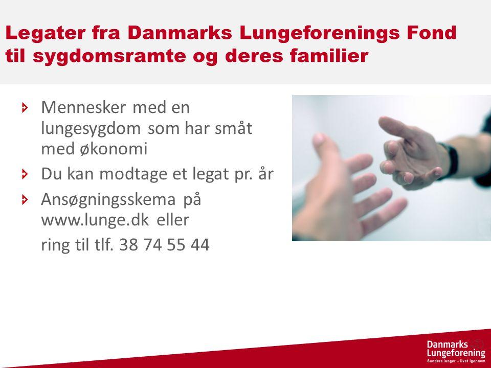 Legater fra Danmarks Lungeforenings Fond til sygdomsramte og deres familier  Mennesker med en lungesygdom som har småt med økonomi  Du kan modtage et legat pr.