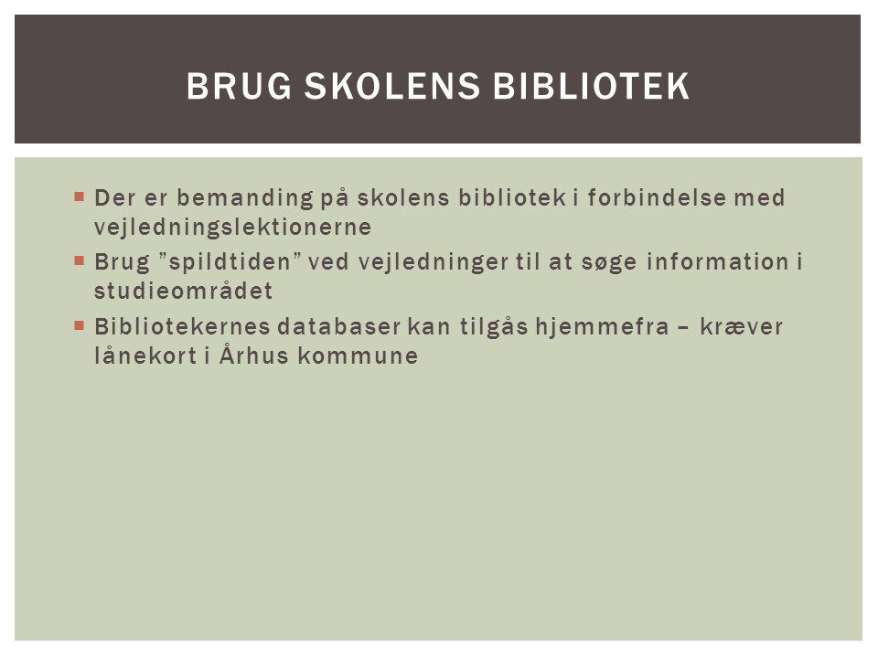  Der er bemanding på skolens bibliotek i forbindelse med vejledningslektionerne  Brug spildtiden ved vejledninger til at søge information i studieområdet  Bibliotekernes databaser kan tilgås hjemmefra – kræver lånekort i Århus kommune BRUG SKOLENS BIBLIOTEK