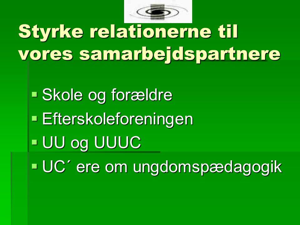 Styrke relationerne til vores samarbejdspartnere  Skole og forældre  Efterskoleforeningen  UU og UUUC  UC´ ere om ungdomspædagogik