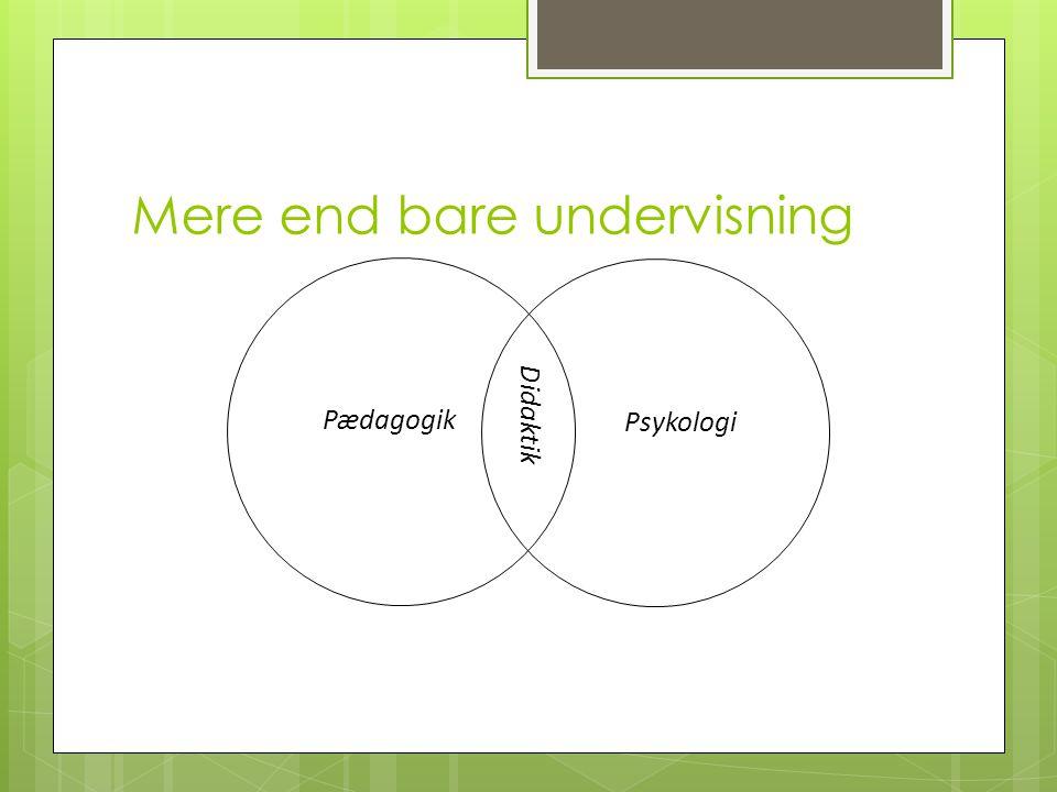 Mere end bare undervisning Pædagogik Psykologi Didaktik