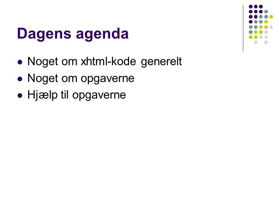 Dagens agenda Noget om xhtml-kode generelt Noget om opgaverne Hjælp til opgaverne