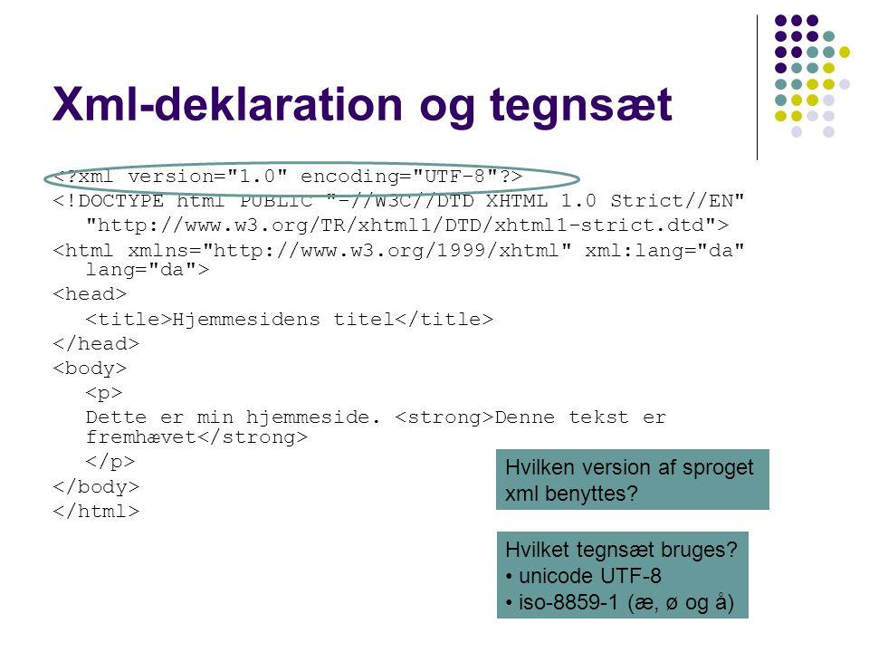 Xml-deklaration og tegnsæt <!DOCTYPE html PUBLIC -//W3C//DTD XHTML 1.0 Strict//EN http://www.w3.org/TR/xhtml1/DTD/xhtml1-strict.dtd > Hjemmesidens titel Dette er min hjemmeside.