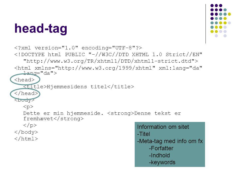 head-tag <!DOCTYPE html PUBLIC -//W3C//DTD XHTML 1.0 Strict//EN http://www.w3.org/TR/xhtml1/DTD/xhtml1-strict.dtd > Hjemmesidens titel Dette er min hjemmeside.