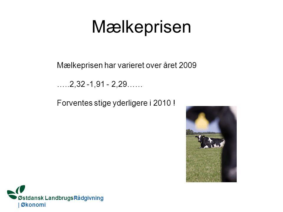 Østdansk LandbrugsRådgivning | Økonomi Mælkeprisen Mælkeprisen har varieret over året 2009 …..2,32 -1,91 - 2,29…… Forventes stige yderligere i 2010 !