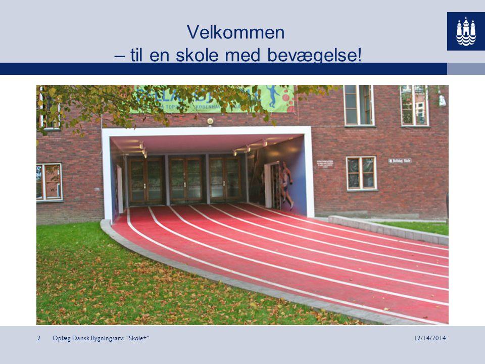 Velkommen – til en skole med bevægelse! Oplæg Dansk Bygningsarv: Skole+ 212/14/2014