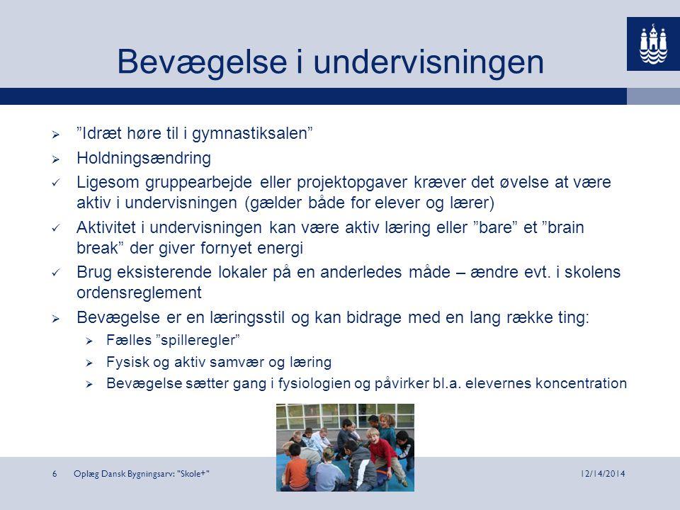 Oplæg Dansk Bygningsarv: Skole+ 612/14/2014 Bevægelse i undervisningen  Idræt høre til i gymnastiksalen  Holdningsændring Ligesom gruppearbejde eller projektopgaver kræver det øvelse at være aktiv i undervisningen (gælder både for elever og lærer) Aktivitet i undervisningen kan være aktiv læring eller bare et brain break der giver fornyet energi Brug eksisterende lokaler på en anderledes måde – ændre evt.