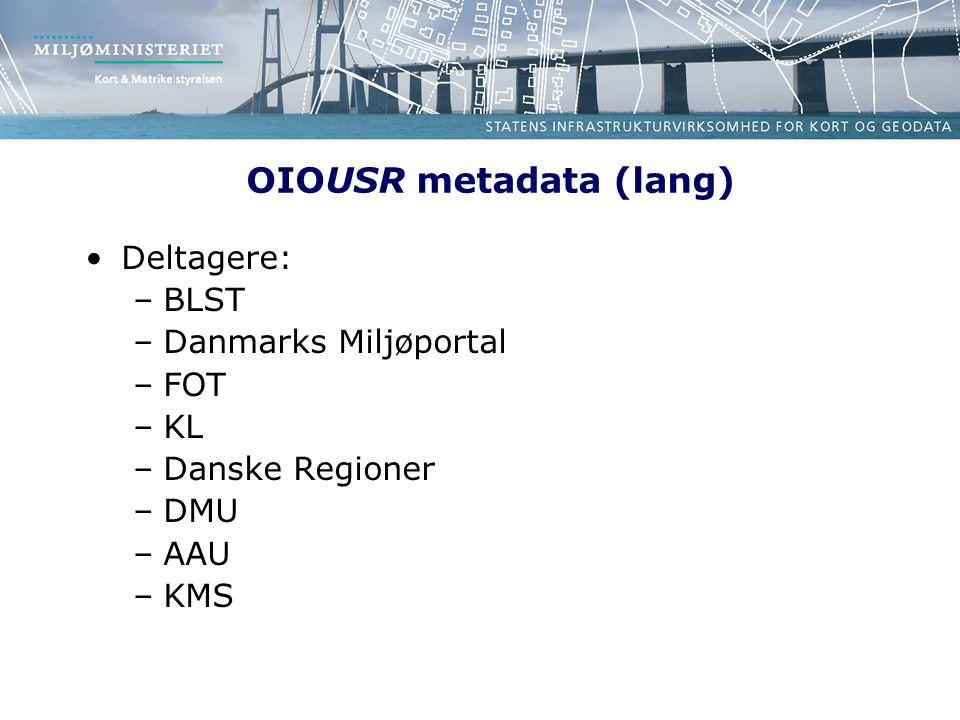 OIOUSR metadata (lang) Deltagere: –BLST –Danmarks Miljøportal –FOT –KL –Danske Regioner –DMU –AAU –KMS