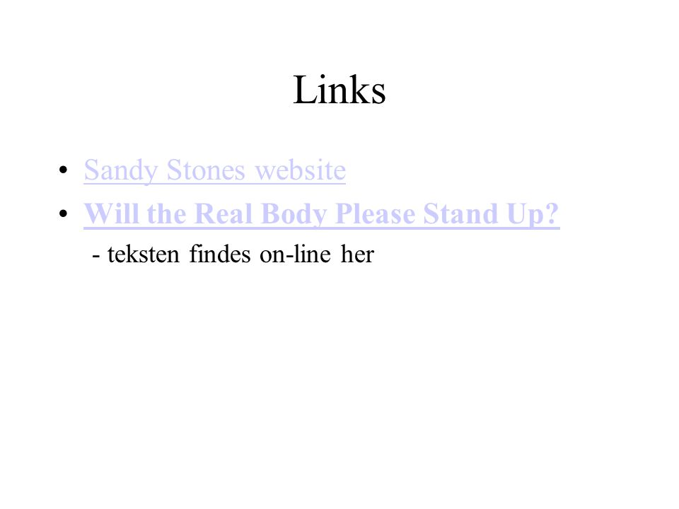 Links Sandy Stones website Will the Real Body Please Stand Up - teksten findes on-line her