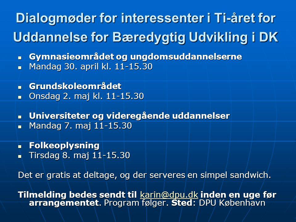 Dialogmøder for interessenter i Ti-året for Uddannelse for Bæredygtig Udvikling i DK Gymnasieområdet og ungdomsuddannelserne Gymnasieområdet og ungdomsuddannelserne Mandag 30.