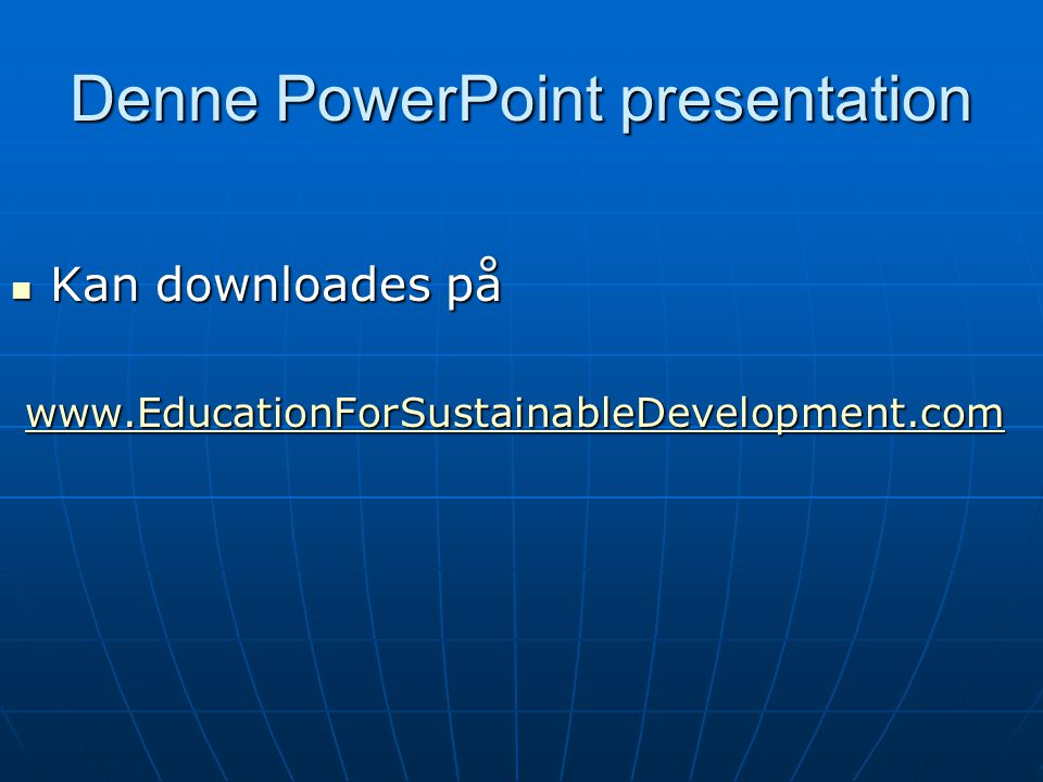 Denne PowerPoint presentation Kan downloades på Kan downloades på www.EducationForSustainableDevelopment.com www.EducationForSustainableDevelopment.comwww.EducationForSustainableDevelopment.com