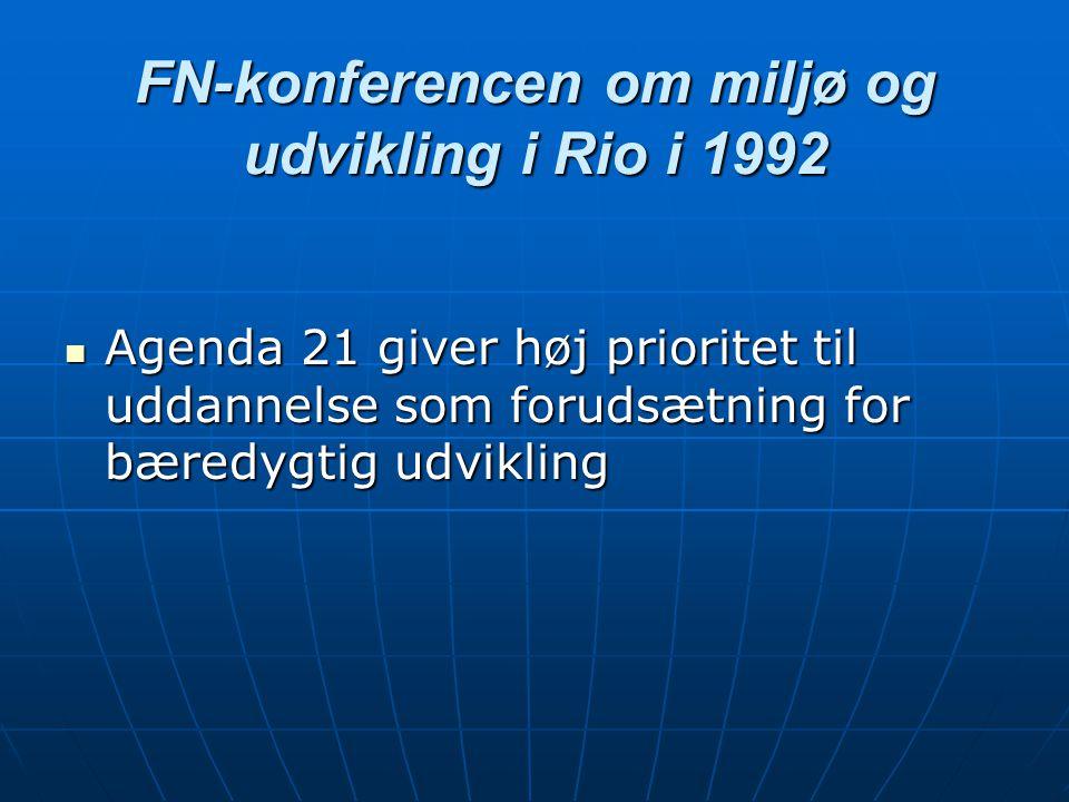 FN-konferencen om miljø og udvikling i Rio i 1992 Agenda 21 giver høj prioritet til uddannelse som forudsætning for bæredygtig udvikling Agenda 21 giver høj prioritet til uddannelse som forudsætning for bæredygtig udvikling