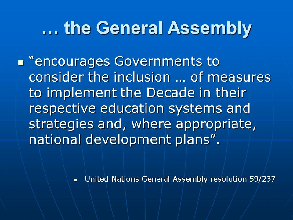 … the General Assembly encourages Governments to consider the inclusion … of measures to implement the Decade in their respective education systems and strategies and, where appropriate, national development plans .