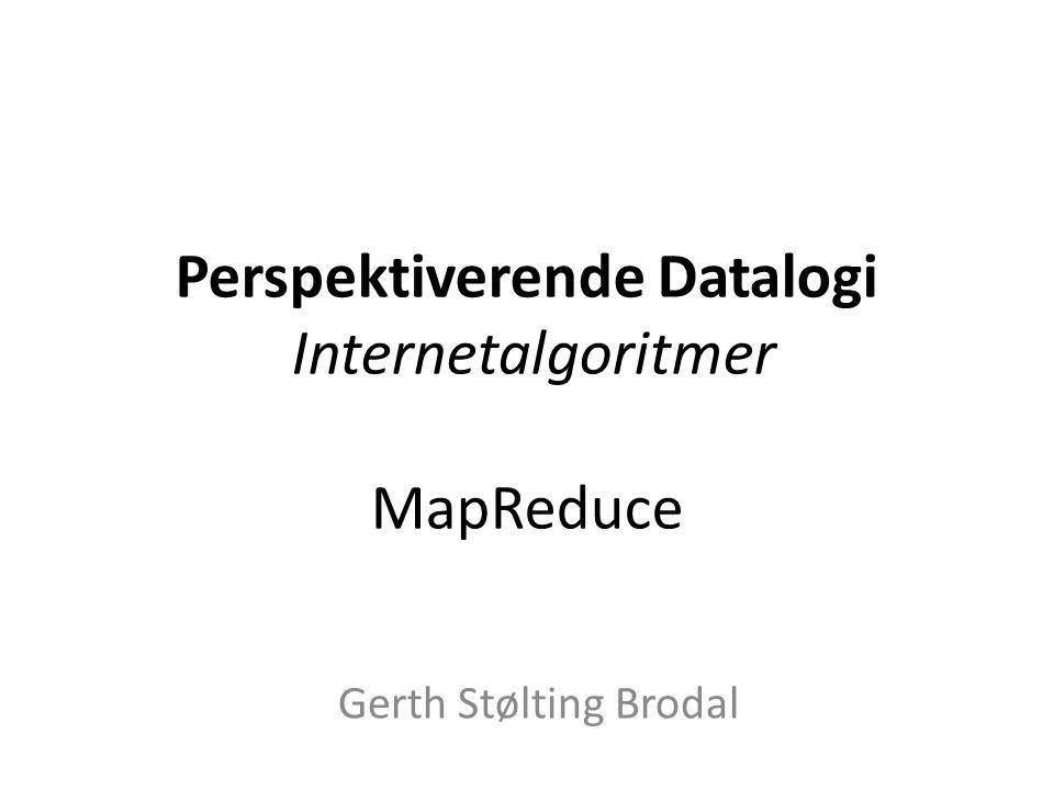 Perspektiverende Datalogi Internetalgoritmer MapReduce Gerth Stølting Brodal