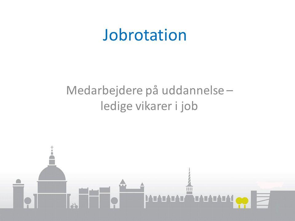 Jobrotation Medarbejdere på uddannelse – ledige vikarer i job