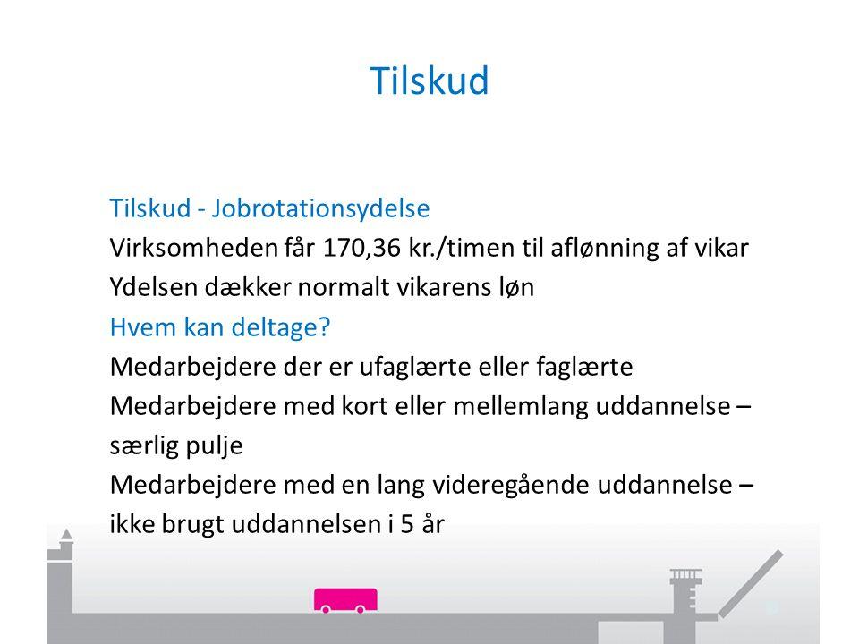 Tilskud Tilskud - Jobrotationsydelse Virksomheden får 170,36 kr./timen til aflønning af vikar Ydelsen dækker normalt vikarens løn Hvem kan deltage.