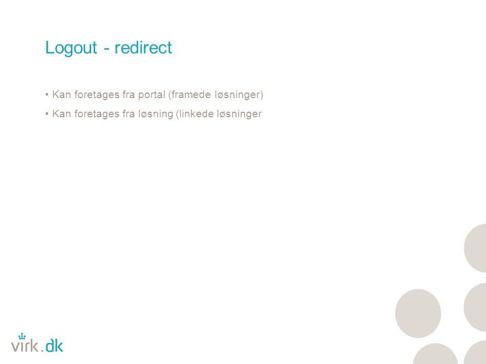 Logout - redirect Kan foretages fra portal (framede løsninger) Kan foretages fra løsning (linkede løsninger