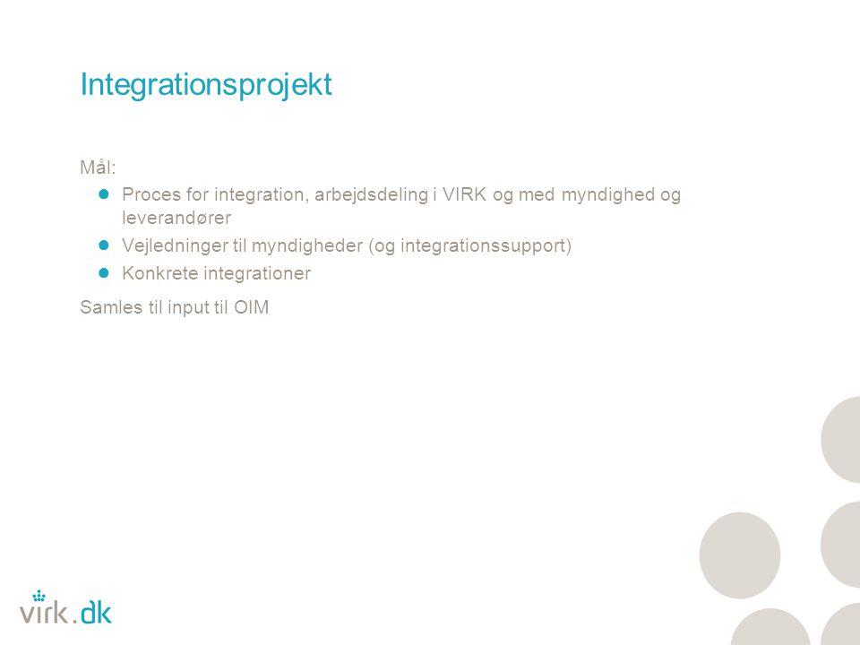 Integrationsprojekt Mål: ● Proces for integration, arbejdsdeling i VIRK og med myndighed og leverandører ● Vejledninger til myndigheder (og integrationssupport) ● Konkrete integrationer Samles til input til OIM