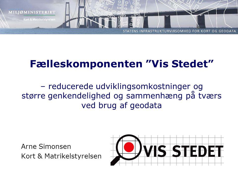 Fælleskomponenten Vis Stedet – reducerede udviklingsomkostninger og større genkendelighed og sammenhæng på tværs ved brug af geodata Arne Simonsen Kort & Matrikelstyrelsen