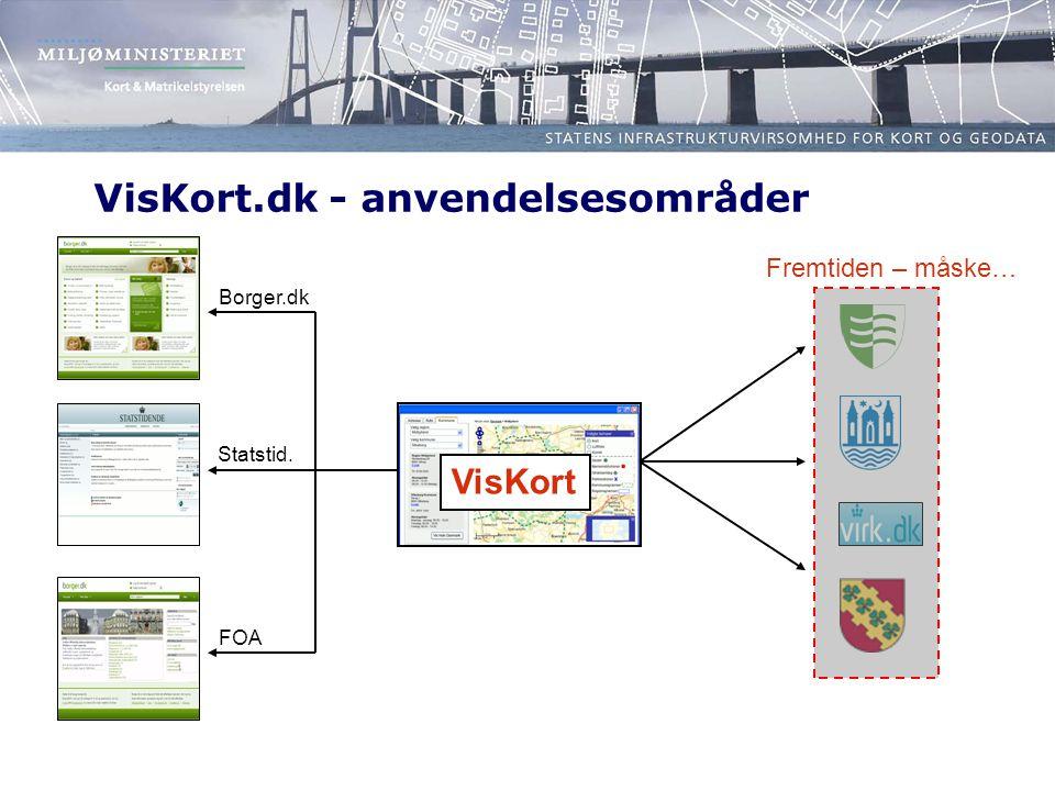 VisKort.dk - anvendelsesområder VisKort Borger.dk Statstid. FOA Fremtiden – måske…