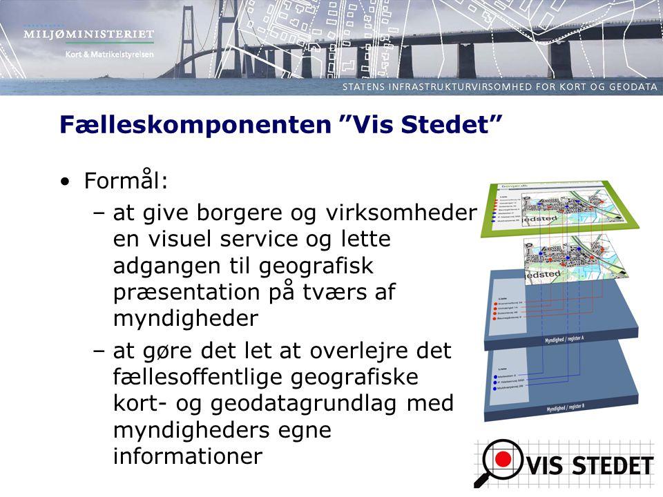 Fælleskomponenten Vis Stedet Formål: –at give borgere og virksomheder en visuel service og lette adgangen til geografisk præsentation på tværs af myndigheder –at gøre det let at overlejre det fællesoffentlige geografiske kort- og geodatagrundlag med myndigheders egne informationer