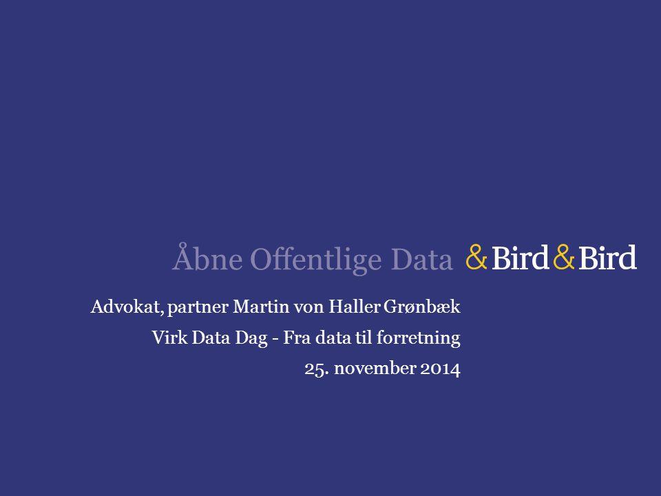 Åbne Offentlige Data Advokat, partner Martin von Haller Grønbæk Virk Data Dag - Fra data til forretning 25.