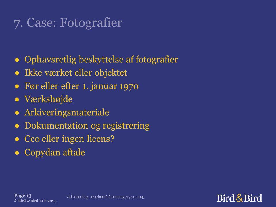 Virk Data Dag - Fra data til forretning (25-11-2014) Page 13 © Bird & Bird LLP 2014 7.